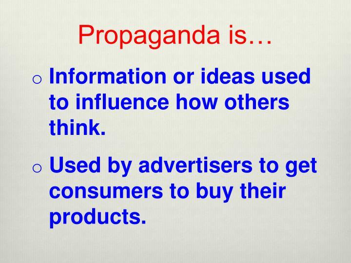 Propaganda is…