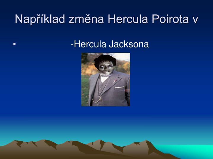Například změna Hercula Poirota v