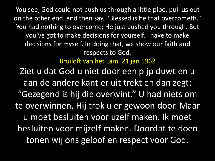 """You see, God could not push us through a little pipe, pull us out on the other end, and then say, """"Blessed is he that"""