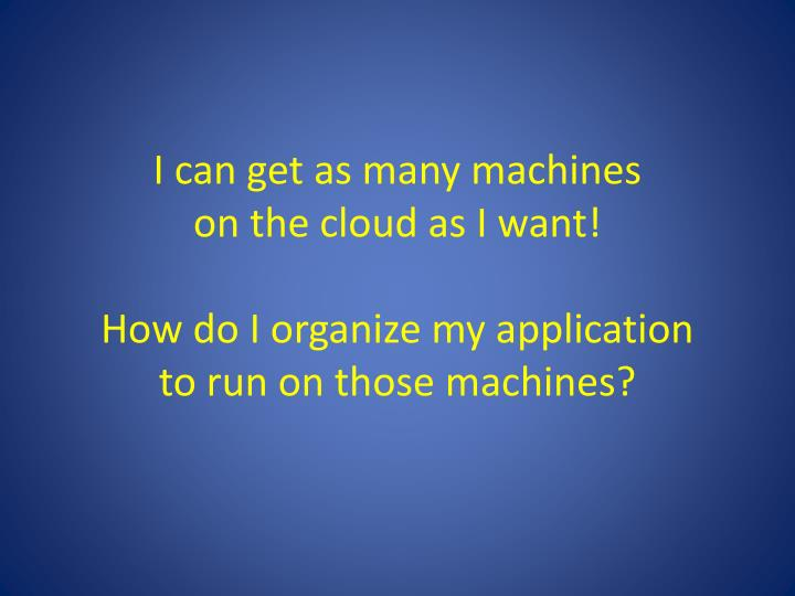 I can get as many machines