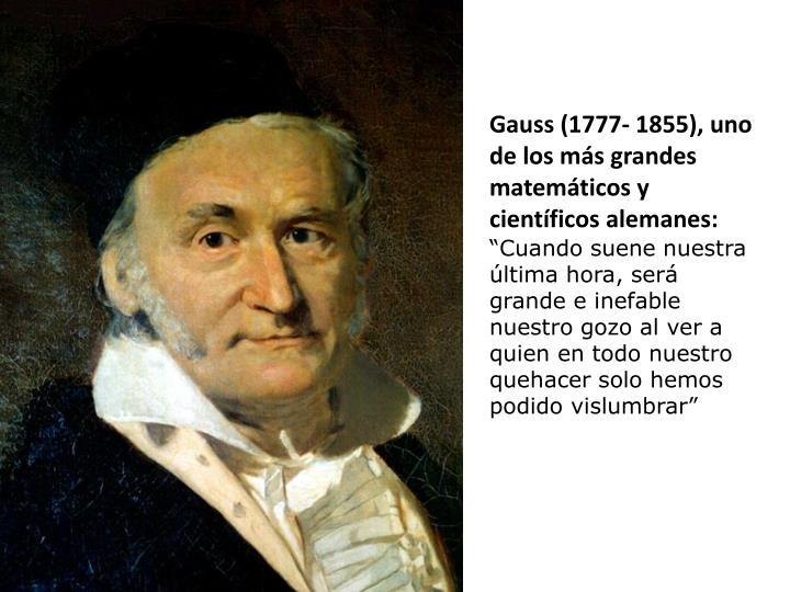 Gauss (1777- 1855), uno de los más grandes matemáticos y científicos alemanes: