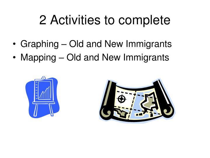 2 Activities to complete