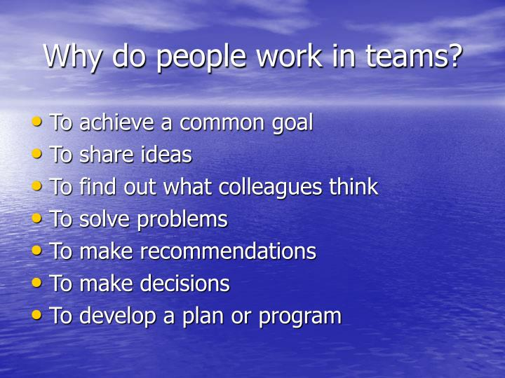 Why do people work in teams?