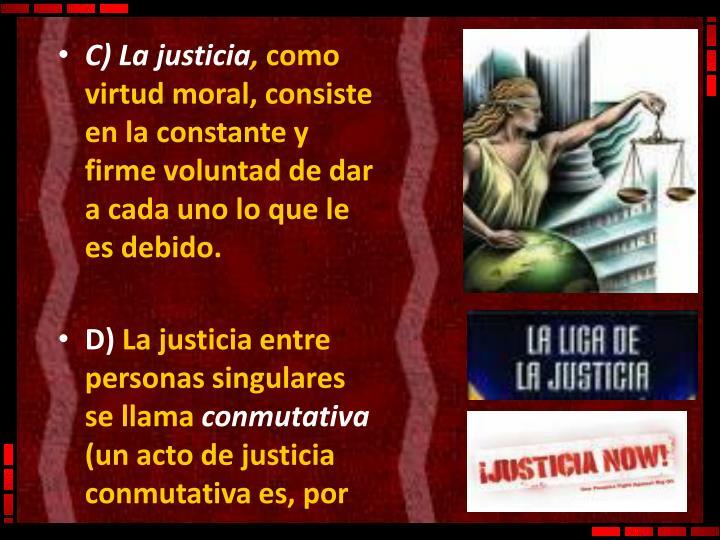 C) La justicia