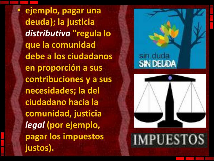 ejemplo, pagar una deuda); la justicia