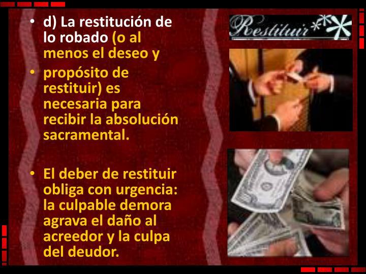 d) La restitución de lo robado