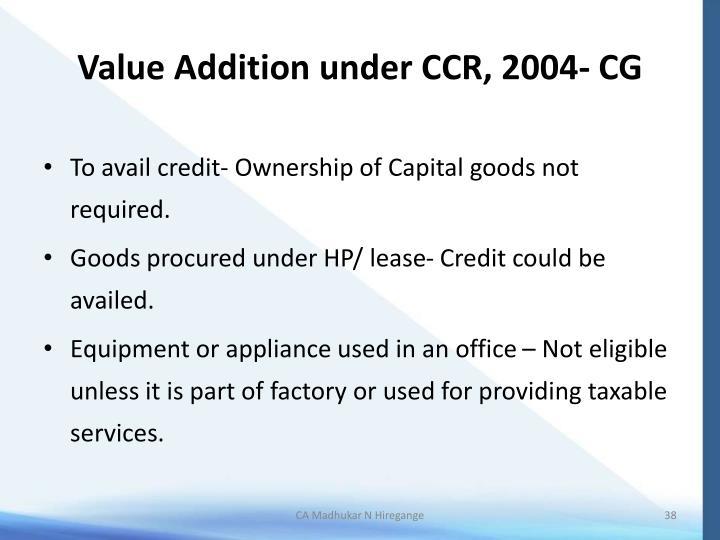 Value Addition under CCR, 2004- CG