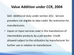 value addition under ccr 20049
