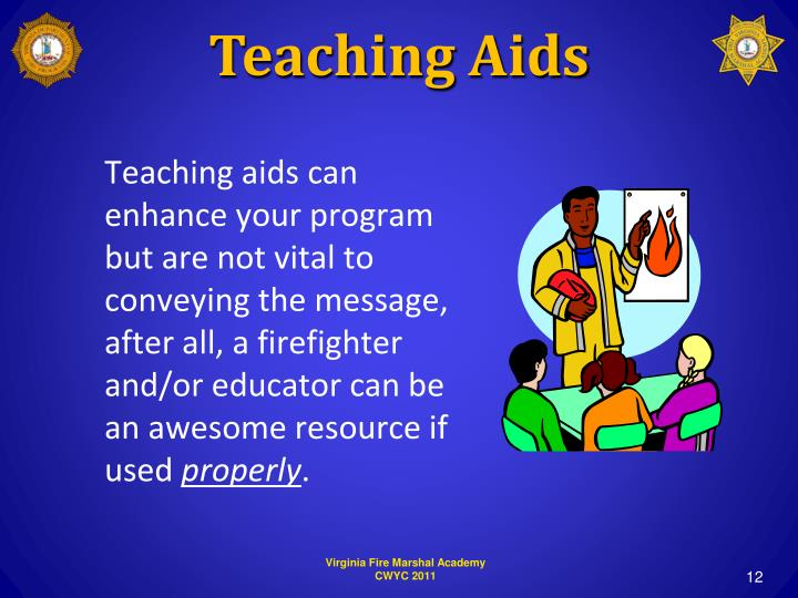 Teaching aids can enhance your program but are not vital to conveying the message, after all, a firefighter and/or educator can be an awesome resource if used