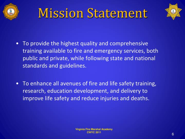 To provide the highest quality and comprehensive training available to fire and emergency services, both public and private, while following state and national standards and guidelines.