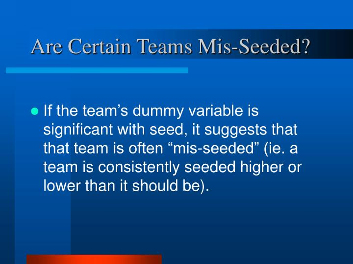 Are Certain Teams Mis-Seeded?