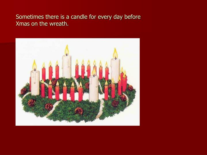 Sometimes there is a candle for every day before