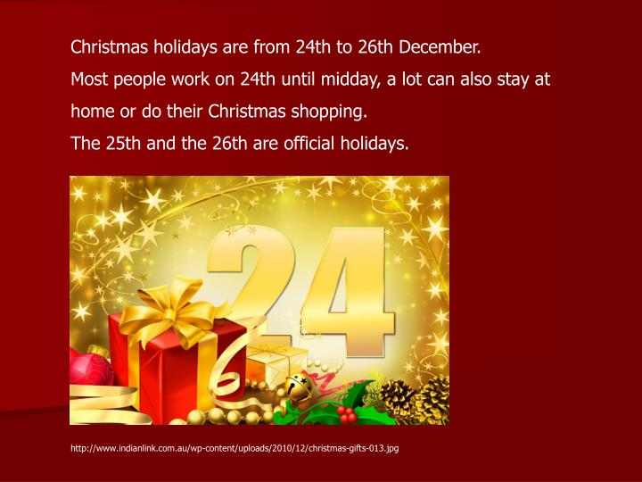 Christmas holidays are from 24th to 26th December.