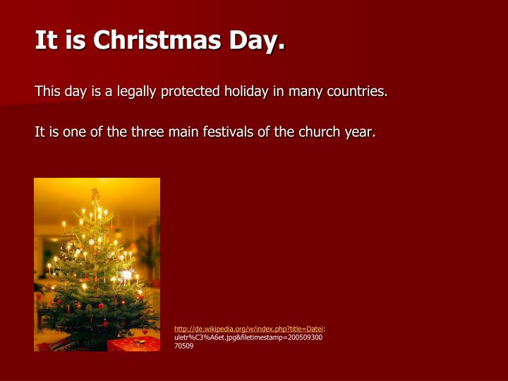 It is Christmas Day.
