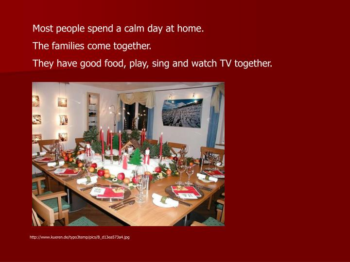 Most people spend a calm day at home.