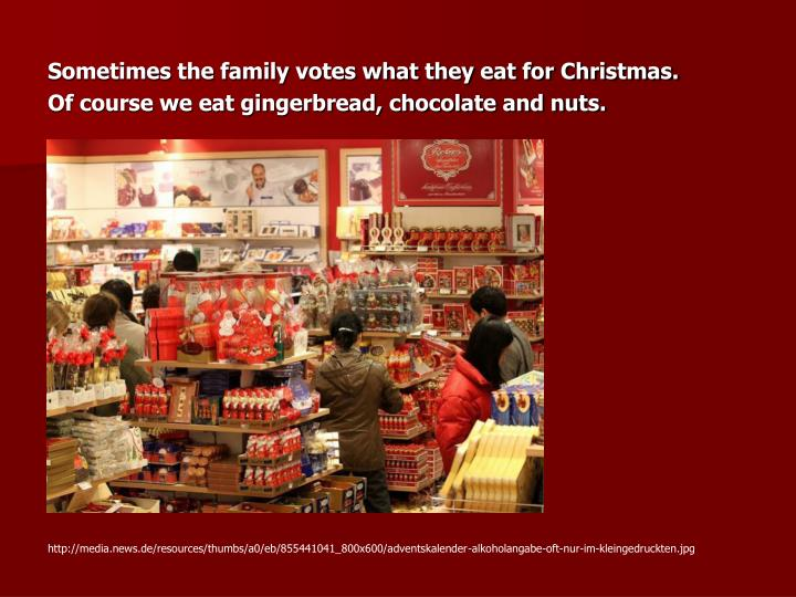 Sometimes the family votes what they eat for Christmas.
