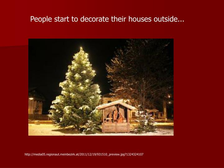 People start to decorate their houses outside...