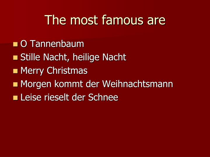 The most famous are
