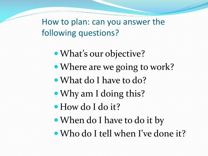How to plan: can you answer the following