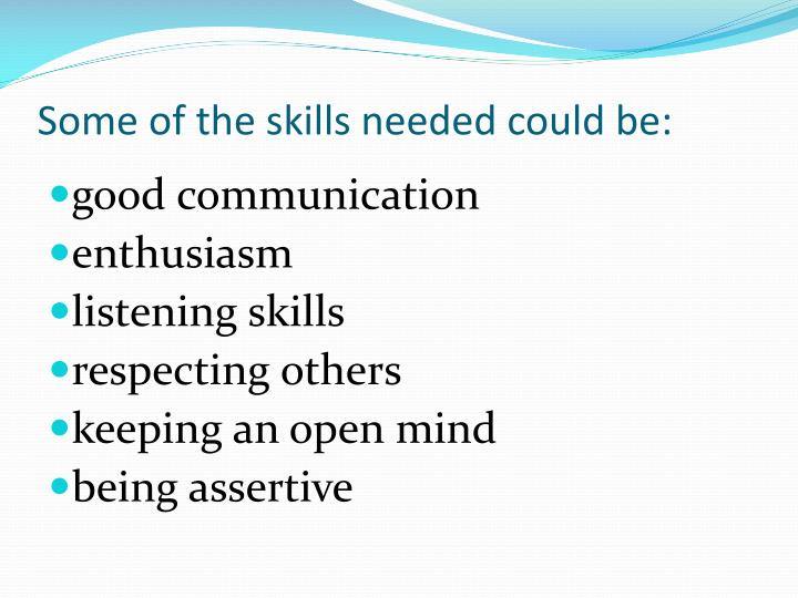Some of the skills needed could be:
