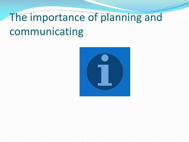 The importance of planning and communicating