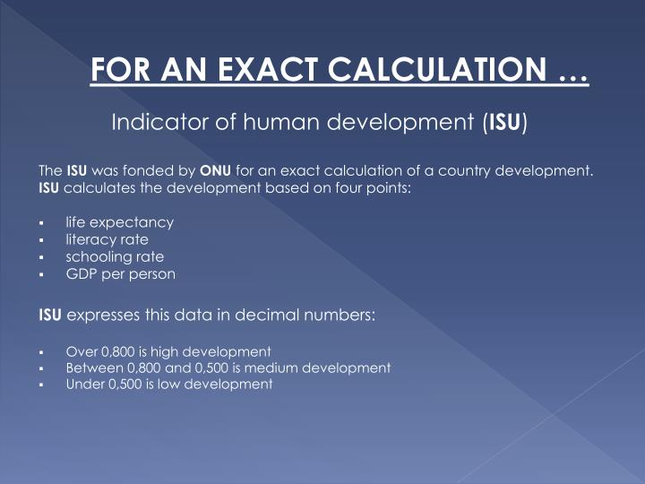 FOR AN EXACT CALCULATION …
