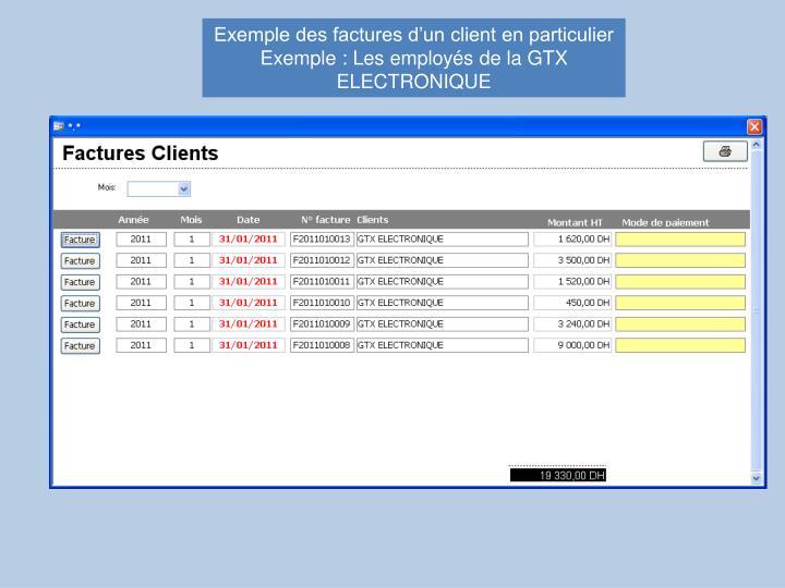 Exemple des factures d'un client en particulier Exemple : Les employés de la GTX ELECTRONIQUE