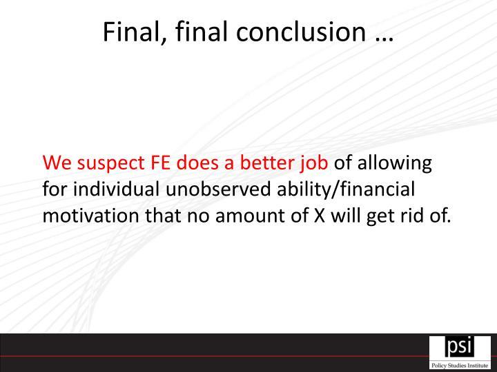 Final, final conclusion …