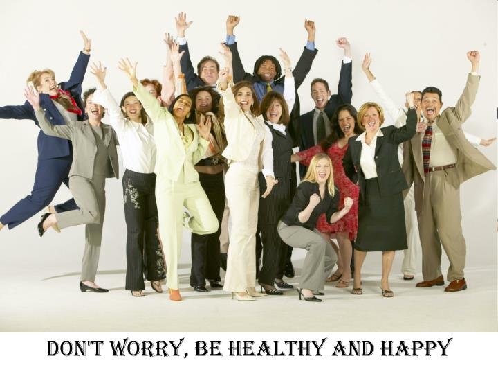 Don't worry, be healthy and happy