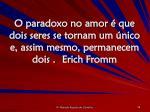 o paradoxo no amor que dois seres se tornam um nico e assim mesmo permanecem dois erich fromm