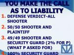 you make the call as to liability