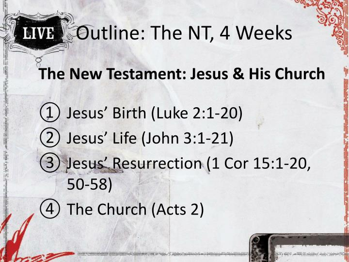 Outline: The NT, 4 Weeks