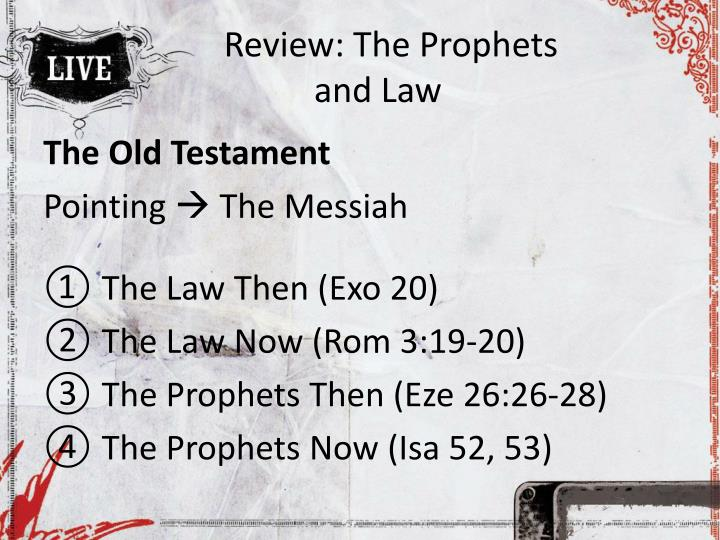 Review the prophets and law