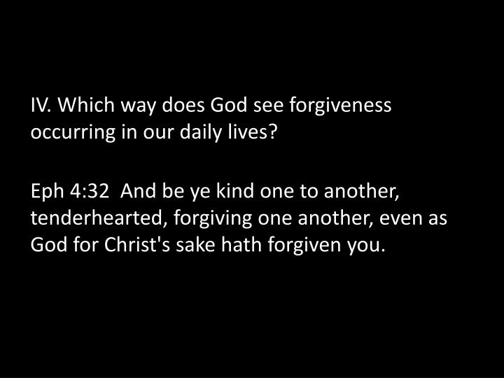IV. Which way does God see forgiveness occurring in our daily lives?