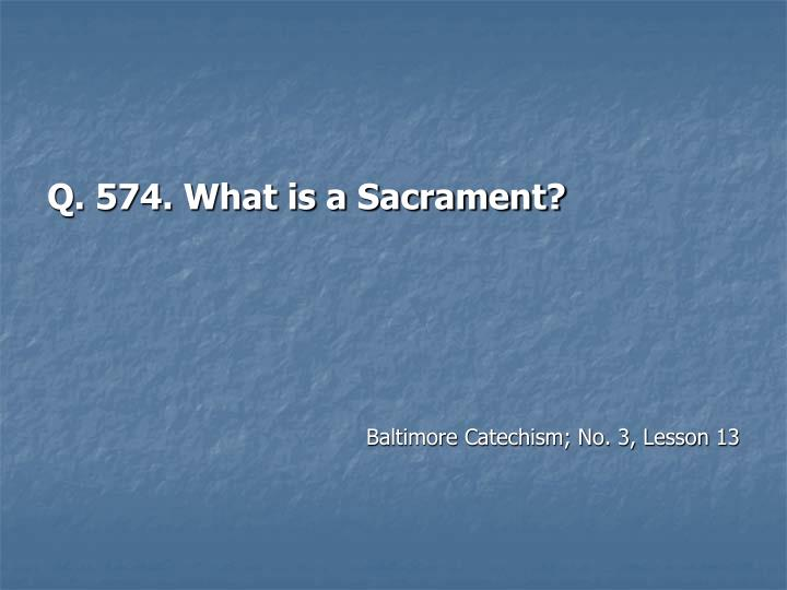 Q. 574. What is a Sacrament?