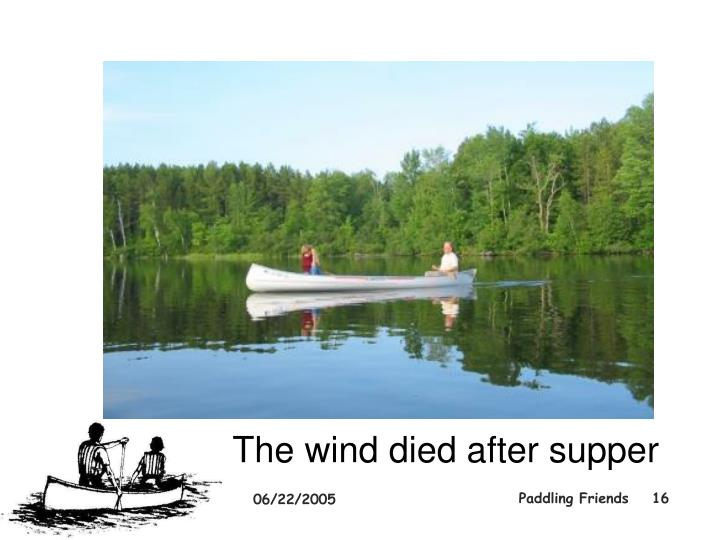 The wind died after supper
