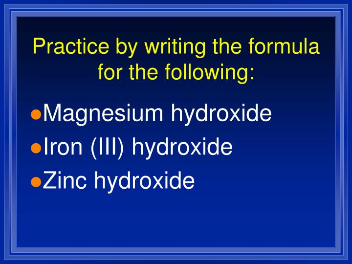 Practice by writing the formula for the following: