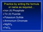 practice by writing the formula or name as required
