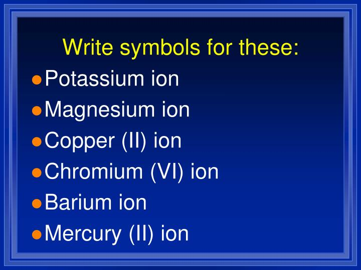 Write symbols for these: