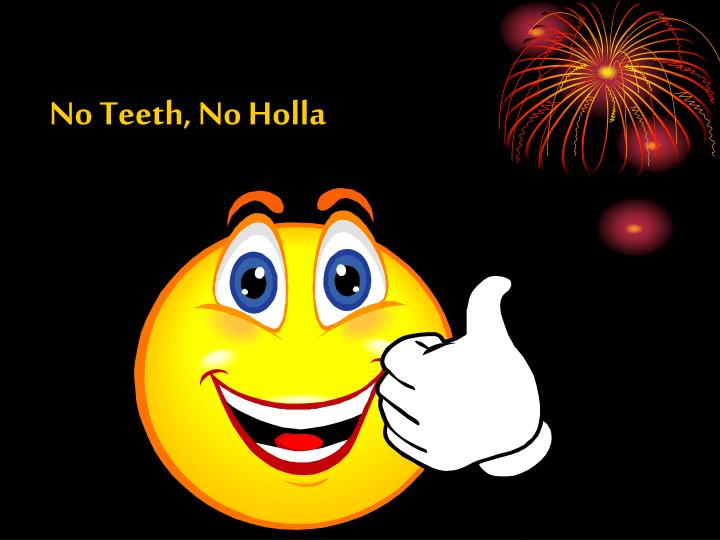 No Teeth, No Holla