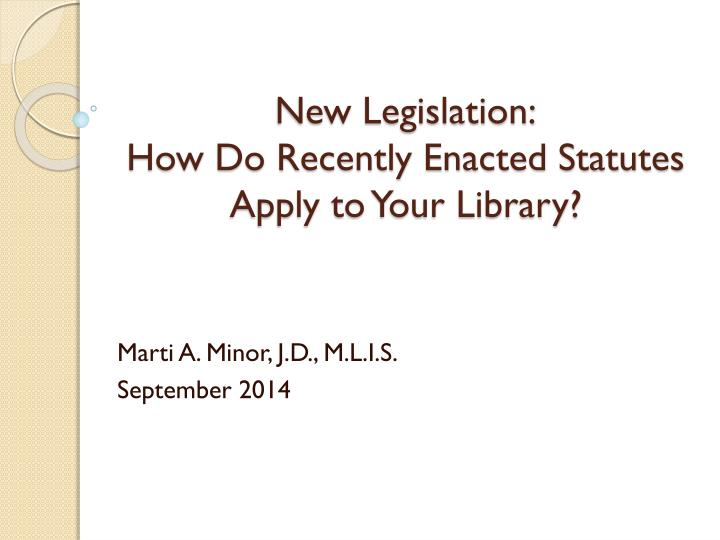 new legislation how do recently enacted statutes apply to your library