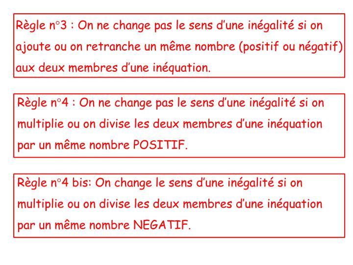 Règle n°3: On ne change pas le sens d'une inégalité si on