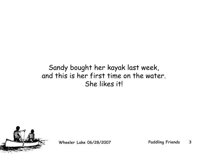 Sandy bought her kayak last week,