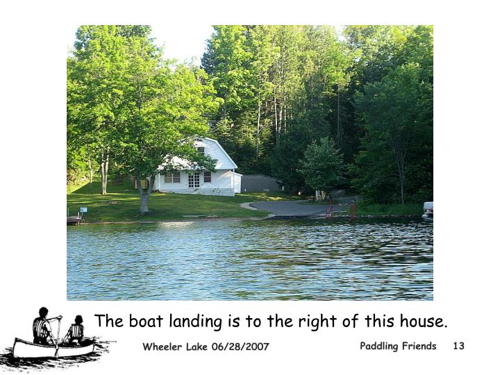 The boat landing is to the right of this house.