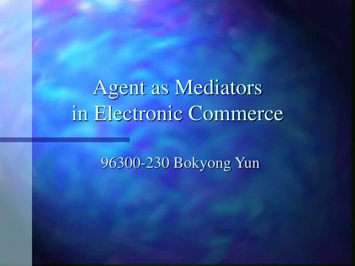 Agent as mediators in electronic commerce
