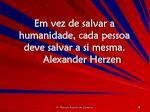 em vez de salvar a humanidade cada pessoa deve salvar a si mesma alexander herzen