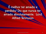 melhor ter amado e perdido do que nunca ter amado absolutamente lord alfred tennyson