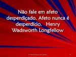 n o fale em afeto desperdi ado afeto nunca desperd cio henry wadsworth longfellow