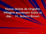 nunca desista de ningu m milagres acontecem todos os dias h jackson brown