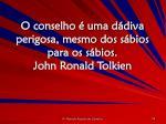 o conselho uma d diva perigosa mesmo dos s bios para os s bios john ronald tolkien